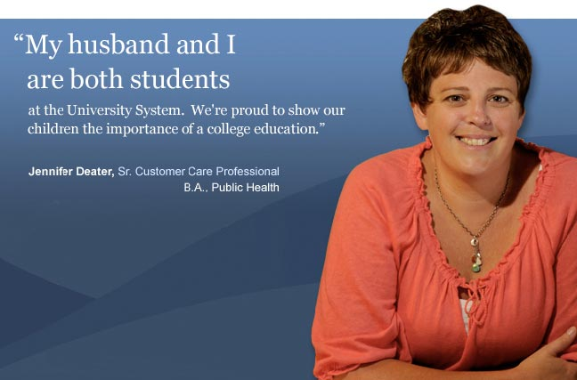 My husband and I are both students at the University System. - Jennifer Deater, B.A., Public Health
